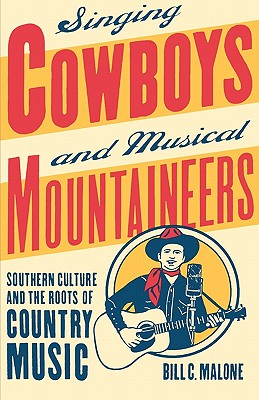 Singing Cowboys and Musical Mountaineers By Malone, Bill C.